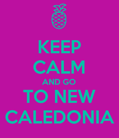 Poster: KEEP CALM AND GO TO NEW CALEDONIA