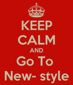 Poster: KEEP CALM AND Go To  New- style