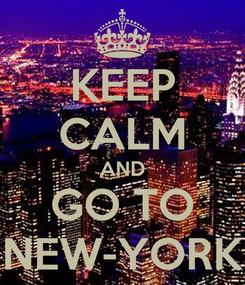 Poster: KEEP CALM AND GO TO NEW-YORK