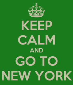 Poster: KEEP CALM AND GO TO NEW YORK