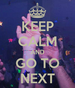 Poster: KEEP CALM AND GO TO NEXT