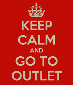 Poster: KEEP CALM AND GO TO OUTLET