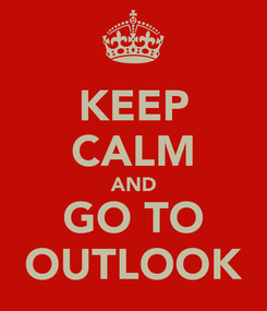 Poster: KEEP CALM AND GO TO OUTLOOK