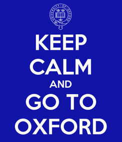 Poster: KEEP CALM AND GO TO OXFORD