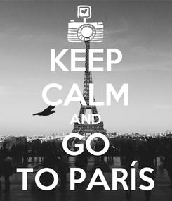 Poster: KEEP CALM AND GO TO PARÍS