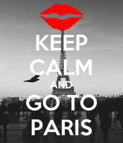 Poster: KEEP CALM AND GO TO PARIS