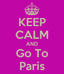 Poster: KEEP CALM AND Go To Paris