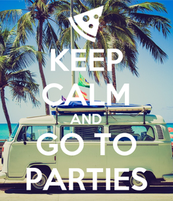 Poster: KEEP CALM AND GO TO PARTIES