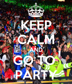 Poster: KEEP CALM AND GO TO  PARTY