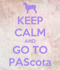 Poster: KEEP CALM AND GO TO PAScota