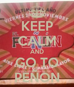 Poster: KEEP CALM AND GO TO PEÑON