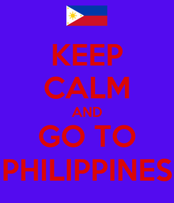 Poster: KEEP CALM AND GO TO PHILIPPINES