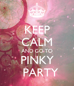 Poster: KEEP CALM AND GO TO PINKY   PARTY