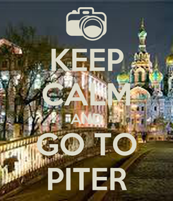 Poster: KEEP CALM AND GO TO PITER