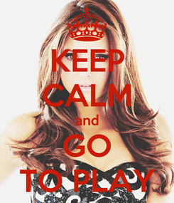 Poster: KEEP CALM and GO TO PLAY