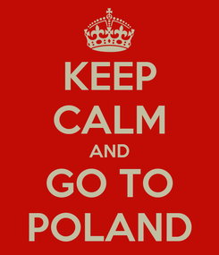 Poster: KEEP CALM AND GO TO POLAND