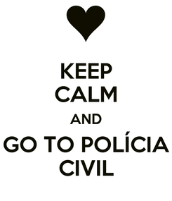 Poster: KEEP CALM AND GO TO POLÍCIA CIVIL