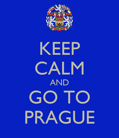 Poster: KEEP CALM AND GO TO PRAGUE