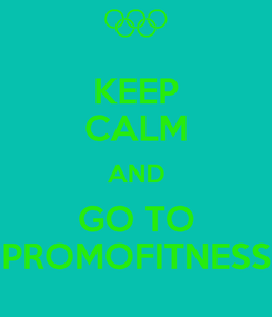 Poster: KEEP CALM AND GO TO PROMOFITNESS
