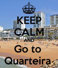 Poster: KEEP CALM AND Go to  Quarteira
