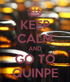 Poster: KEEP CALM AND GO TO QUINPE