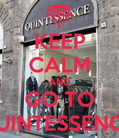 Poster: KEEP CALM AND GO TO QUINTESSENCE