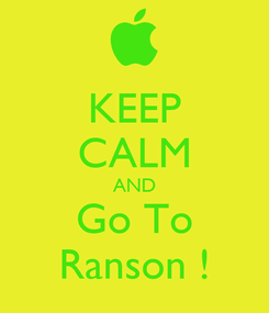 Poster: KEEP CALM AND Go To Ranson !