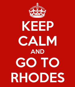 Poster: KEEP CALM AND GO TO RHODES