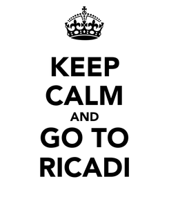Poster: KEEP CALM AND GO TO RICADI