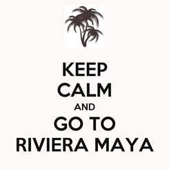 Poster: KEEP CALM AND GO TO RIVIERA MAYA