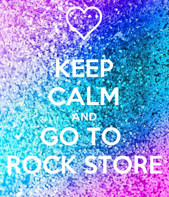 Poster: KEEP CALM AND GO TO  ROCK STORE