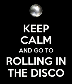 Poster: KEEP CALM AND GO TO ROLLING IN THE DISCO