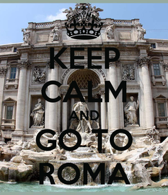 Poster: KEEP CALM AND GO TO ROMA