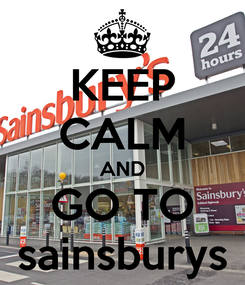Poster: KEEP CALM AND GO TO sainsburys