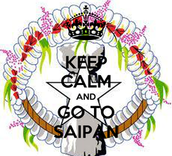 Poster: KEEP CALM AND GO TO SAIPAN