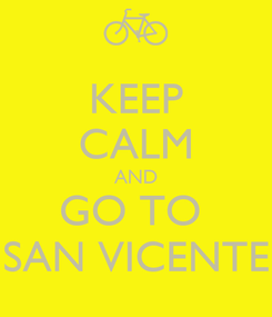 Poster: KEEP CALM AND GO TO  SAN VICENTE
