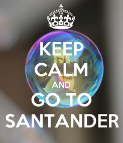 Poster: KEEP CALM AND GO TO SANTANDER