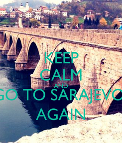 Poster: KEEP CALM AND GO TO SARAJEVO  AGAIN