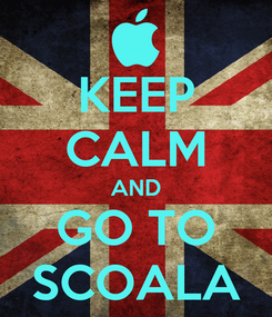 Poster: KEEP CALM AND GO TO SCOALA