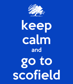 Poster: keep calm and go to scofield