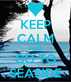 Poster: KEEP CALM AND GO TO SEASIDE