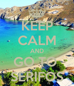 Poster: KEEP CALM AND GO TO  SERIFOS