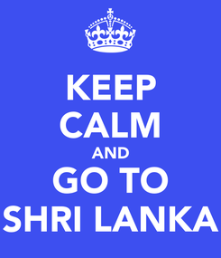 Poster: KEEP CALM AND GO TO SHRI LANKA