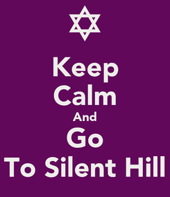 Poster: Keep Calm And Go To Silent Hill