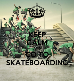 Poster: KEEP CALM AND GO TO SKATEBOARDING