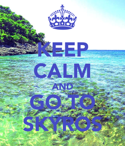 Poster: KEEP CALM AND GO TO SKYROS