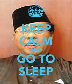 Poster: KEEP CALM AND GO TO SLEEP