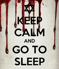 Poster: KEEP CALM AND GO TO SLEEP