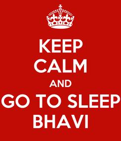 Poster: KEEP CALM AND GO TO SLEEP BHAVI