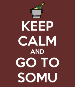 Poster: KEEP CALM AND GO TO SOMU